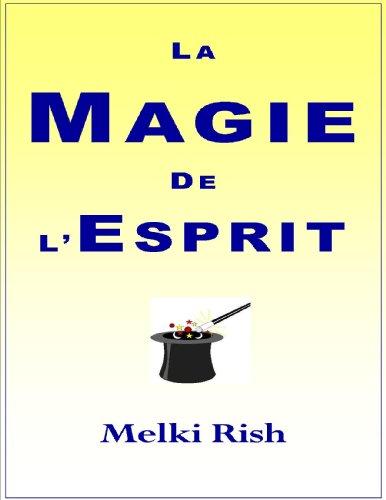 La Magie De L'Esprit : Comment Utiliser et Comprendre Votre Esprit