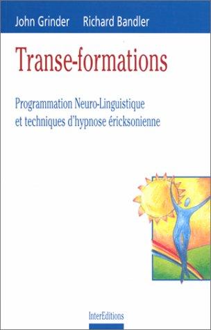Transe-formations : Programmation neuro-linguistique et techniques d'hypnose éricksonienne par John Grinder
