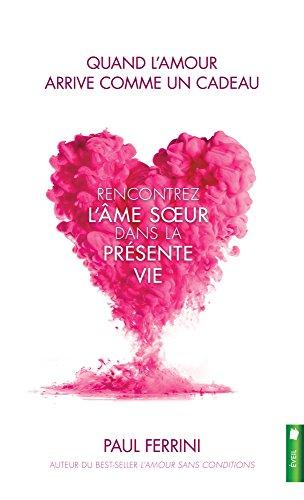 Quand l'amour arrive comme un cadeau - Rencontrez l'âme soeur dans la présente vie