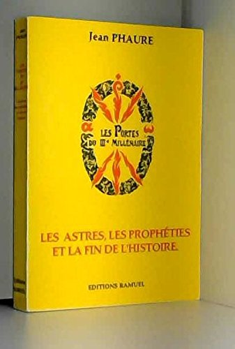 Les portes du troisième millénaire : Les astres, les prophéties et la fin de l'histoire par Jean Phaure