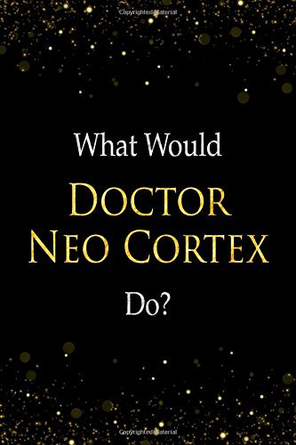 What Would Doctor Neo Cortex Do?: Doctor Neo Cortex Designer Notebook por Perfect Papers