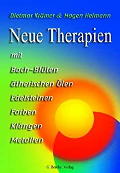 Neue Therapien mit Bach-Blüten, ätherischen Ölen, Edelsteinen, Farben, Klängen, Metallen von [Krämer, Dietmar , Heimann, Hagen]