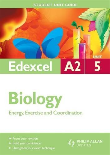 Edexcel A2 Biology Student Unit Guide: Unit 5 Energy, Exercise and Coordination