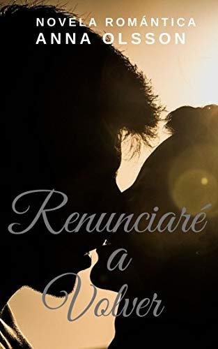 Renunciaré a Volver: Novela Romántica eBook: Anna Olsson: Amazon ...