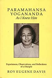 Paramahansa Yogananda As I Knew Him: Experiences, Observations, And Reflections of a Disciple by Roy Eugene Davis (2005-06-30)