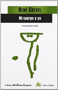 Mi Cuerpo Y Yo par René Crevel