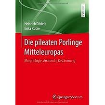 Die pileaten Porlinge Mitteleuropas: Morphologie, Anatomie, Bestimmung
