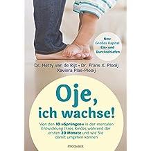 """Oje, ich wachse!: Von den 10 """"Sprüngen"""" in der mentalen Entwicklung Ihres Kindes während der ersten 20 Monate und wie Sie damit umgehen können - ... mit großem Kapitel zum Ein- und Durchschlafen"""