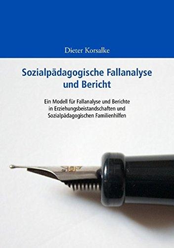 Sozialpädagogische Fallanalyse und Bericht: Ein Modell für Fallanalyse und Berichte in Erziehungsbeistandschaften und Sozialpädagogischen Familienhilfen