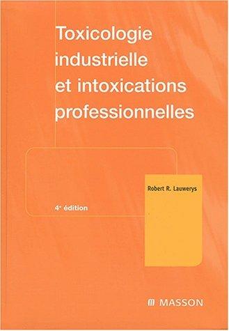Toxicologie industrielle et intoxications professionnelles. : 4ème édition par Robert Lauwerys