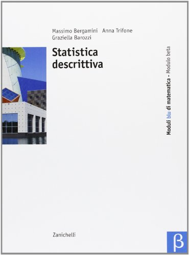 Corso base blu di matematica. Modulo beta: Statistica descrittiva. Per le Scuole superiori