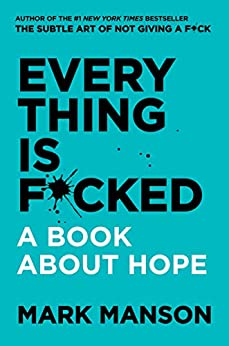 Everything Is F*cked: A Book About Hope (The Subtle Art of Not Giving a F*ck (2 Book Series)) (English Edition) van [Manson, Mark]