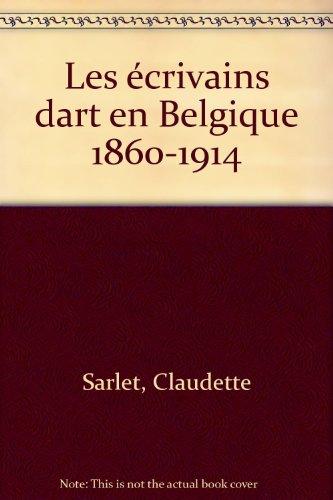 Les écrivains dart en Belgique 1860-1914 par Claudette Sarlet