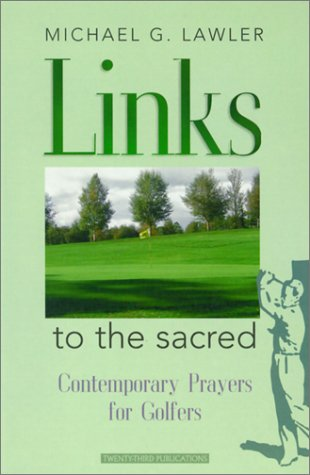 Links to the Sacred: Contemporary Prayers for Golfers por Michael G. Lawler