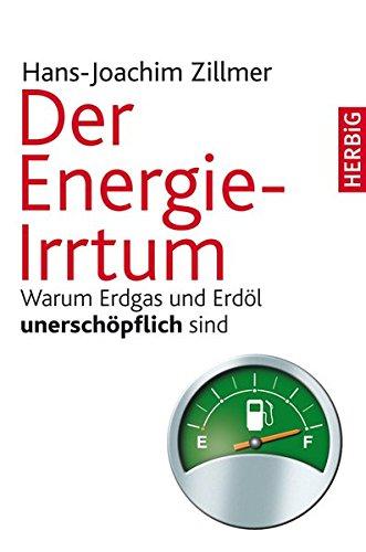 Preisvergleich Produktbild Der Energie-Irrtum: Warum Erdgas und Erdöl unerschöpflich sind