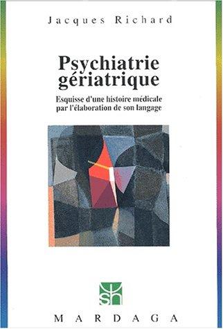 Psychiatrie gériatrique. Esquisse d'une histoire médicale par l'élaboration de son langage par Jacques Richard