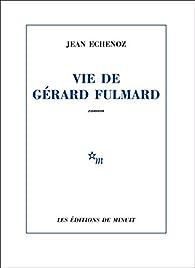 Vie de Gérard Fulmard par Echenoz