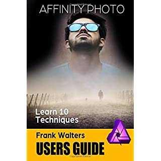 Affinity Photo Users Guide: Learn 10 Techniques