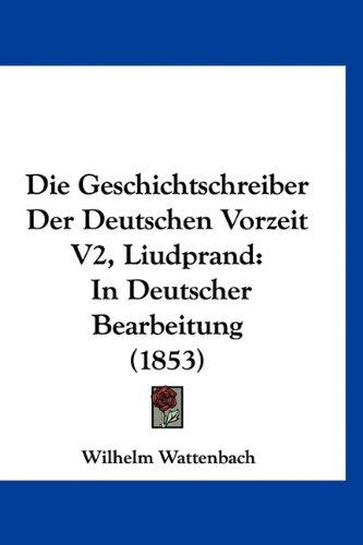 Die Geschichtschreiber Der Deutschen Vorzeit V2, Liudprand: In Deutscher Bearbeitung (1853)