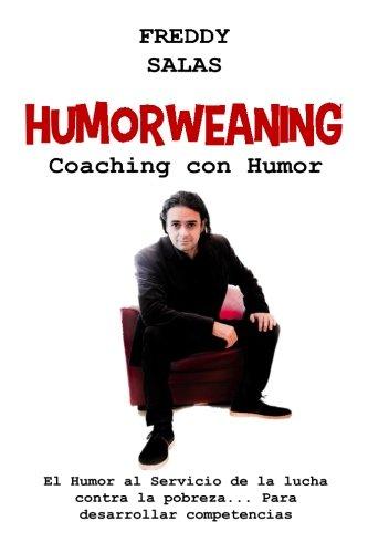 Humorweaning (Coaching con Humor): El humor al servicio de la lucha contra la pobreza por Freddy Salas
