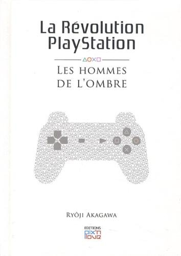 La révolution Playstation : Les hommes de l'ombre par Ryôji Akagawa
