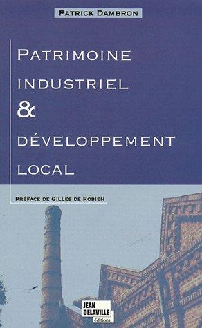 Patrimoine industriel et développement local : Le patrimoine industriel et sa réappropriation territoriale par Patrick Dambron