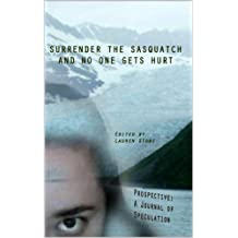 Surrender the Sasquatch and No One Gets Hurt (Prospective: A Journal of Speculation Book 7)