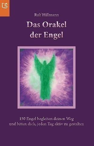 Das Orakel der Engel: 150 Engel begleiten deinen Weg und bitten dich, jeden Tag aktiv zu gestalten (German Edition) by Ralf Hillmann (2014-07-03)