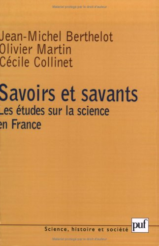 Savoirs et savants : Les études sur la science en France par Jean-Michel Berthelot