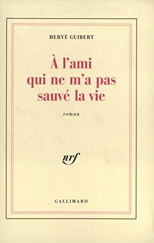 A l'ami qui ne m'a pas sauvé la vie par Hervé Guibert