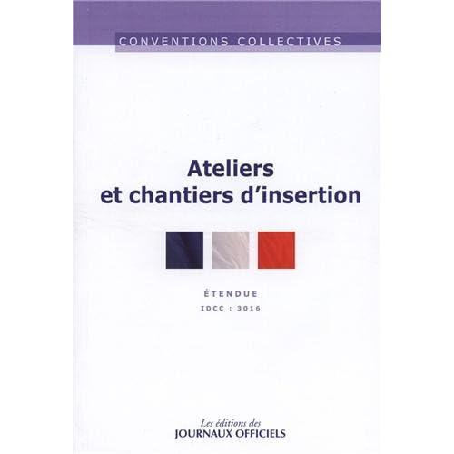 Ateliers chantiers d'insertion - Convention collective étendue n°3379 - IDCC 3016 - 1ère édition