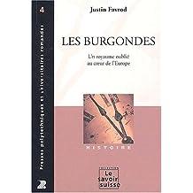 Les Burgondes. Un royaume oublié au coeur de l'Europe