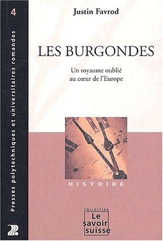 Les Burgondes - Un Royaume Oublie Au Coeur De L'Europe par J Favrod