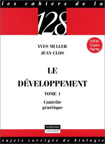 Le développement, tome 1 : Contrôle génétique - Sujets corrigés de biologie, IUFM, Capes, Agreg