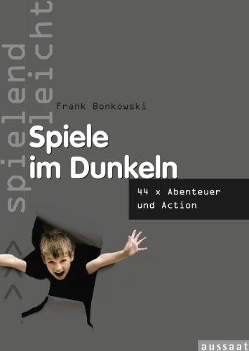 Spiele im Dunkeln: 44 x Abenteuer und Action (spielend leicht)