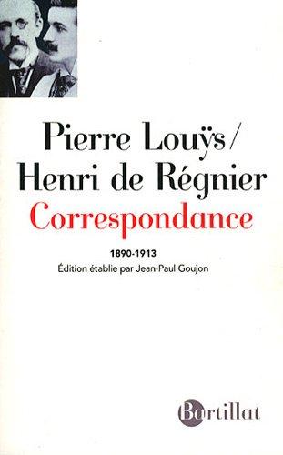 Correspondance 1890 - 1913 par Pierre Louÿs, Henri de Régnier