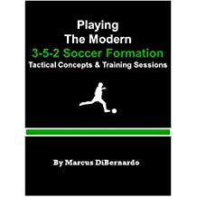 Playing The Modern  3-5-2 Soccer Formation: Tactical Concepts & Training Sessions