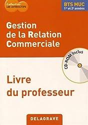 Geston de la relation commerciale BTS MUC 1re et 2e années : Livre du professeur (1Cédérom)