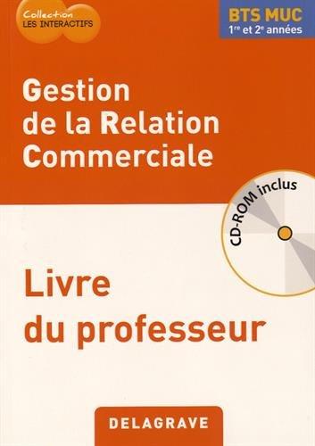 Geston de la relation commerciale BTS MUC 1re et 2e années : Livre du professeur (1Cédérom) par Pascal Lézin