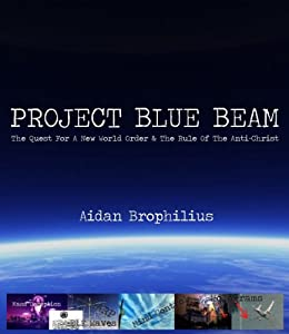 PROJECT BLUE BEAM - The Quest For A New World Order And The Rule Of The  Antichrist