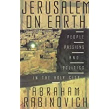 Jerusalem on Earth: People, Passions, and Politics in the Holy City by Abraham Rabinovich (1988-10-03)