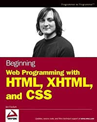 Beginning Web Programming with HTML, XHTML, and CSS (Wrox Beginning Guides) by Duckett, Jon (2004) Paperback