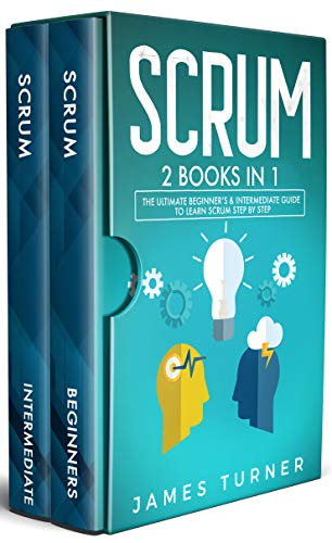 Scrum: 2 Books in 1 - The Ultimate Beginner's & Intermediate Guide to Learn Scrum Step by Step (English Edition)