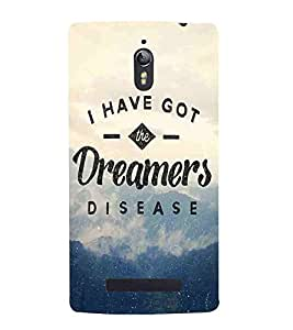 For Oppo Find 7 :: Oppo Find 7 QHD :: Oppo Find 7a :: Oppo Find 7 FullHD :: Oppo Find 7 FHD i have got the dreamers disease ( i have got the dreamers disease, good quotes, nice quotes ) Printed Designer Back Case Cover By CHAPLOOS