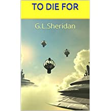 TO DIE FOR: G.L.Sheridan