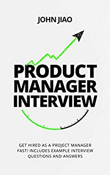 Product Manager Interview: Get Hired as a Project Manager Fast! Includes Example Interview Questions and Answers (English Edition) par [Jiao, John]