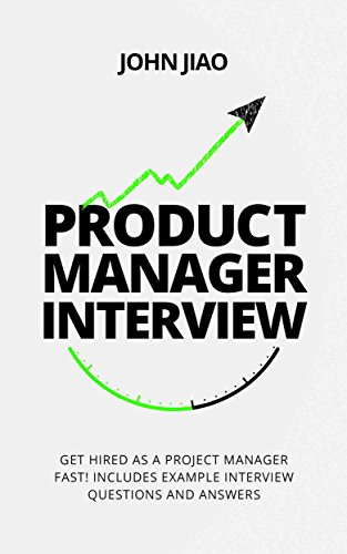 Product Manager Interview: Get Hired As A Project Manager Fast! Includes  Example Interview Questions
