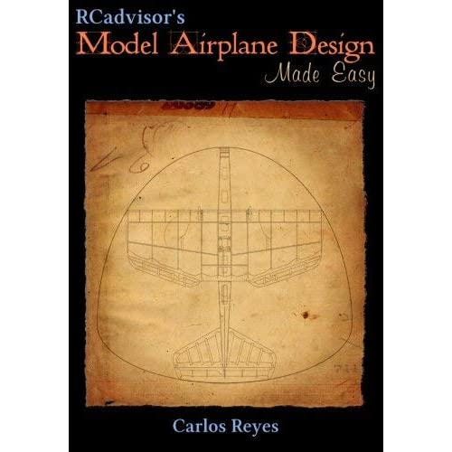 [RCadvisor's Model Airplane Design Made Easy: The Simple Guide to Designing R/C Model Aircraft or Build Your Own Radio Control Flying Model Plane] [By: Reyes, Carlos] [January, 2009]