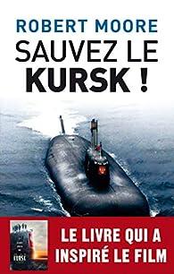 Sauvez le Kursk ! par Robert Moore