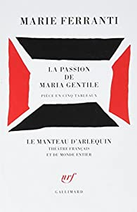 La passion de Maria Gentile: Pièce en cinq tableaux par Marie Ferranti